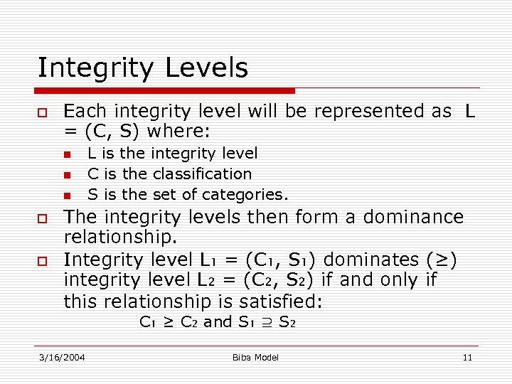 Integrity Levels o Each integrity level will be represented as L = (C, S)