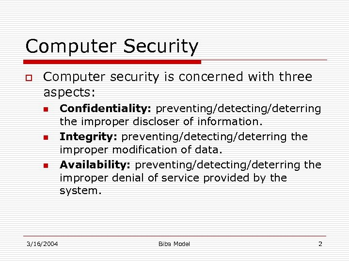 Computer Security o Computer security is concerned with three aspects: n n n 3/16/2004