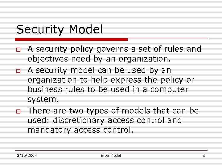 Security Model o o o A security policy governs a set of rules and