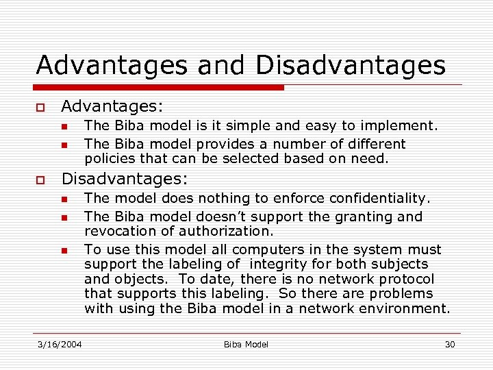 Advantages and Disadvantages o Advantages: n n o The Biba model is it simple