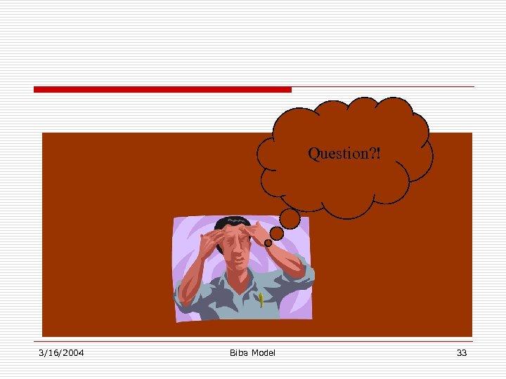 Question? ! 3/16/2004 Biba Model 33