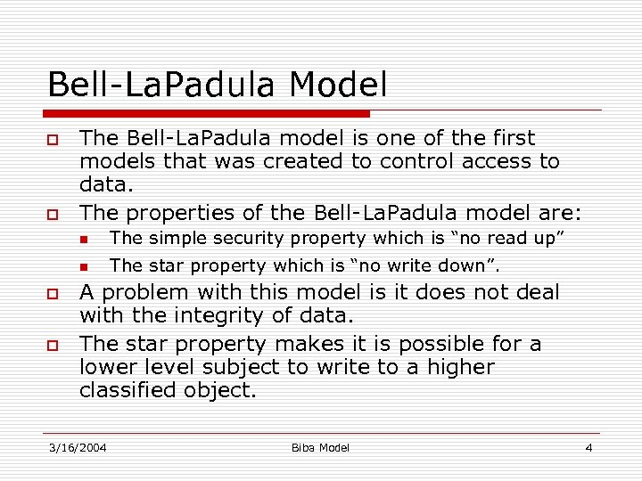 Bell-La. Padula Model o o The Bell-La. Padula model is one of the first