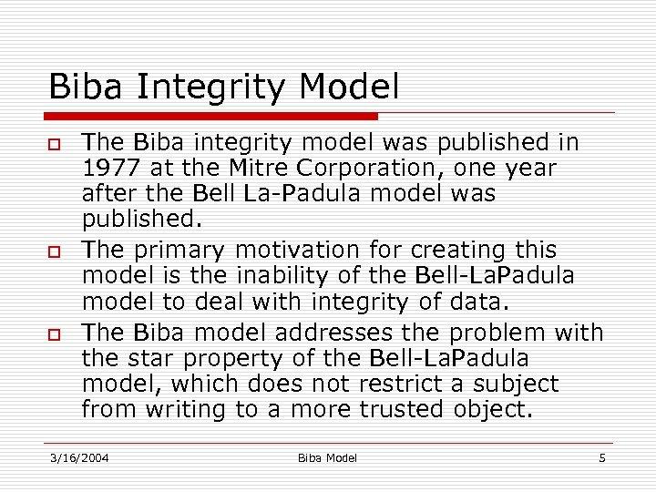 Biba Integrity Model o o o The Biba integrity model was published in 1977