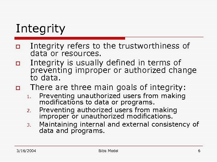 Integrity o o o Integrity refers to the trustworthiness of data or resources. Integrity
