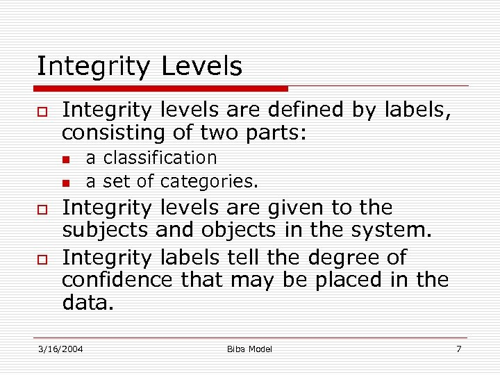 Integrity Levels o Integrity levels are defined by labels, consisting of two parts: n