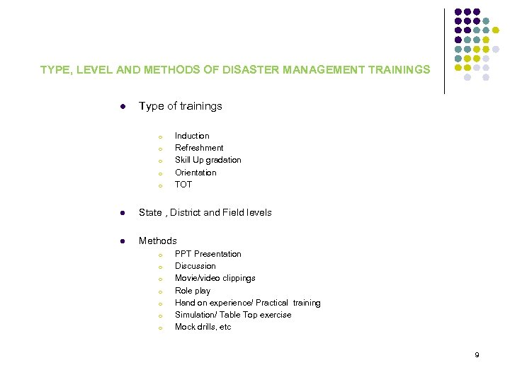 TYPE, LEVEL AND METHODS OF DISASTER MANAGEMENT TRAININGS l Type of trainings o o