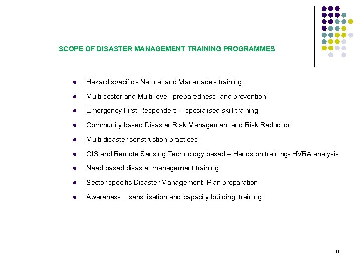 SCOPE OF DISASTER MANAGEMENT TRAINING PROGRAMMES l Hazard specific - Natural and Man-made -