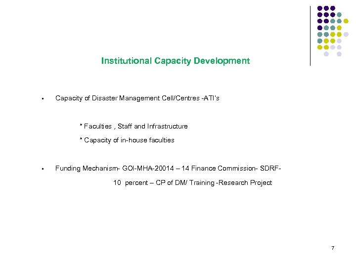 Institutional Capacity Development • Capacity of Disaster Management Cell/Centres -ATI's * Faculties , Staff