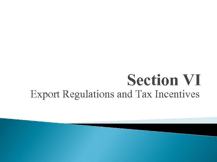 Section VI Export Regulations and Tax Incentives