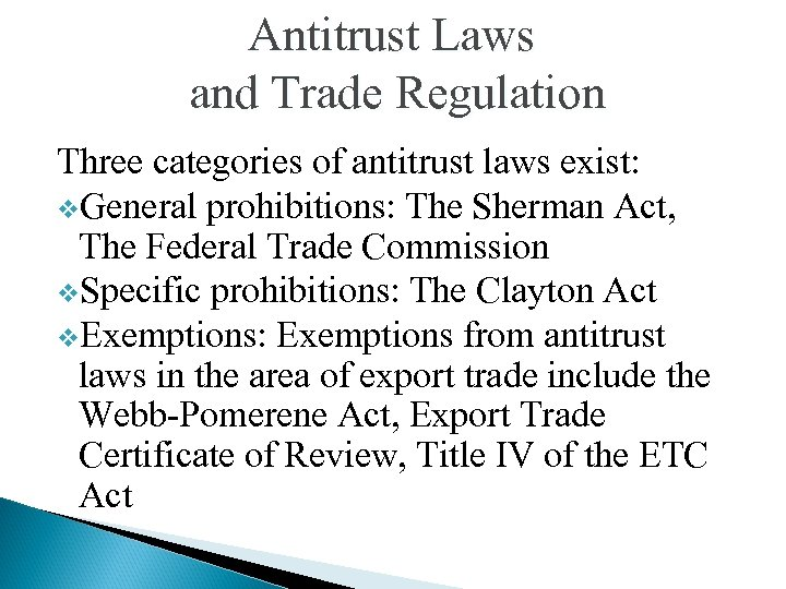 Antitrust Laws and Trade Regulation Three categories of antitrust laws exist: v. General prohibitions: