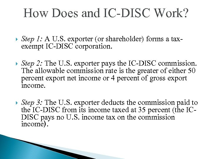 How Does and IC-DISC Work? Step 1: A U. S. exporter (or shareholder) forms