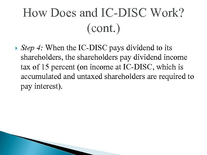 How Does and IC-DISC Work? (cont. ) Step 4: When the IC-DISC pays dividend