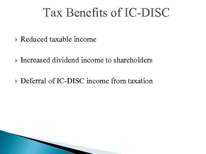 Tax Benefits of IC-DISC Reduced taxable income Increased dividend income to shareholders Deferral of