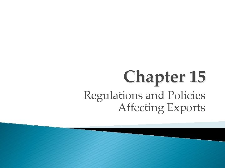 Chapter 15 Regulations and Policies Affecting Exports