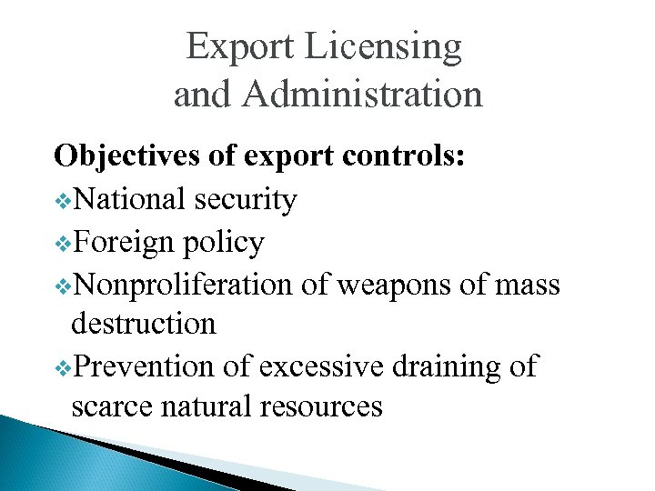 Export Licensing and Administration Objectives of export controls: v. National security v. Foreign policy