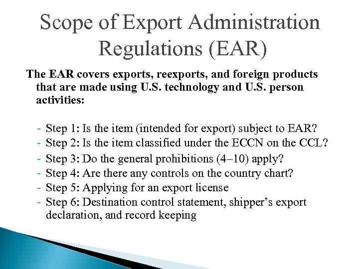 Scope of Export Administration Regulations (EAR) The EAR covers exports, reexports, and foreign products