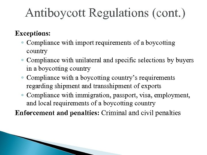 Antiboycott Regulations (cont. ) Exceptions: ◦ Compliance with import requirements of a boycotting country