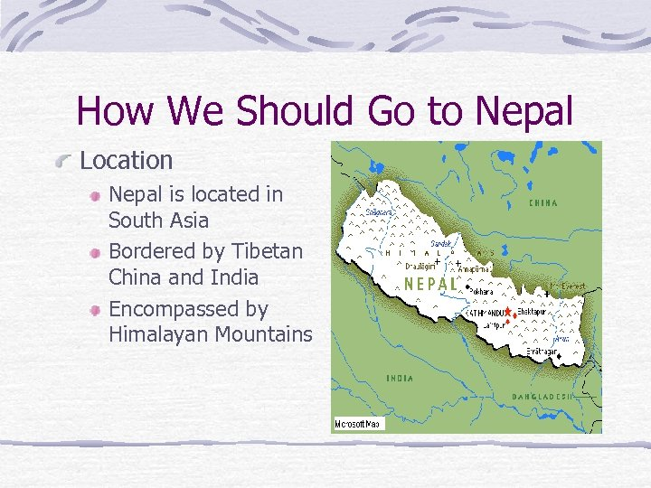 How We Should Go to Nepal Location Nepal is located in South Asia Bordered