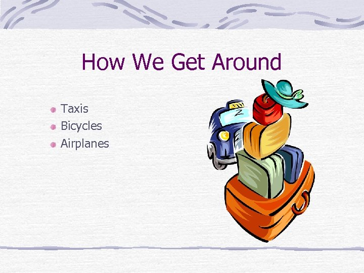How We Get Around Taxis Bicycles Airplanes