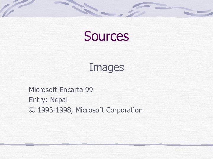 Sources Images Microsoft Encarta 99 Entry: Nepal © 1993 -1998, Microsoft Corporation