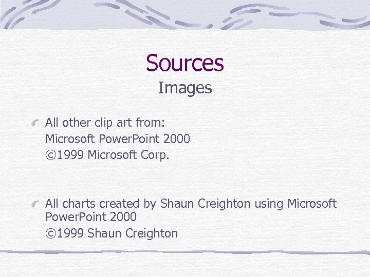 Sources Images All other clip art from: Microsoft Power. Point 2000 © 1999 Microsoft