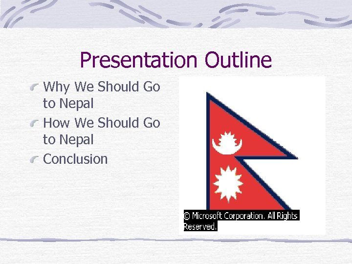 Presentation Outline Why We Should Go to Nepal How We Should Go to Nepal