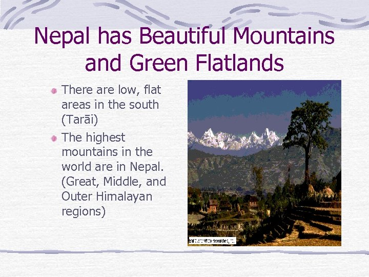 Nepal has Beautiful Mountains and Green Flatlands There are low, flat areas in the