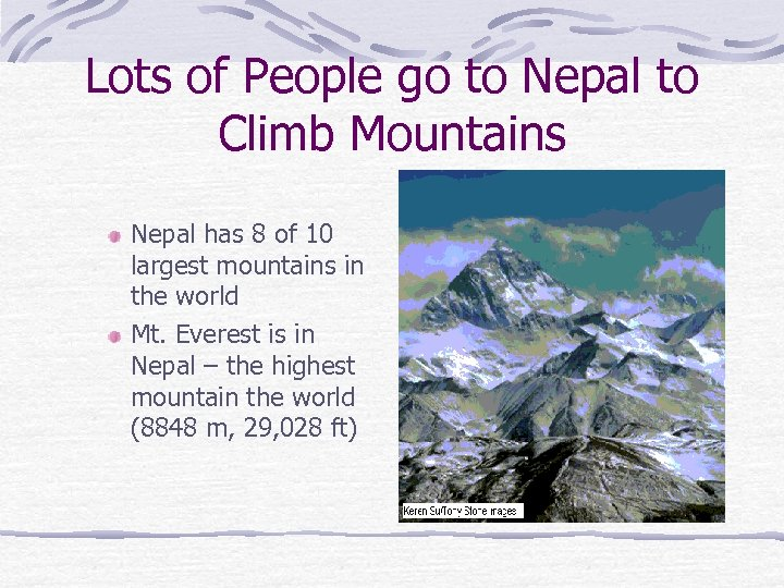 Lots of People go to Nepal to Climb Mountains Nepal has 8 of 10