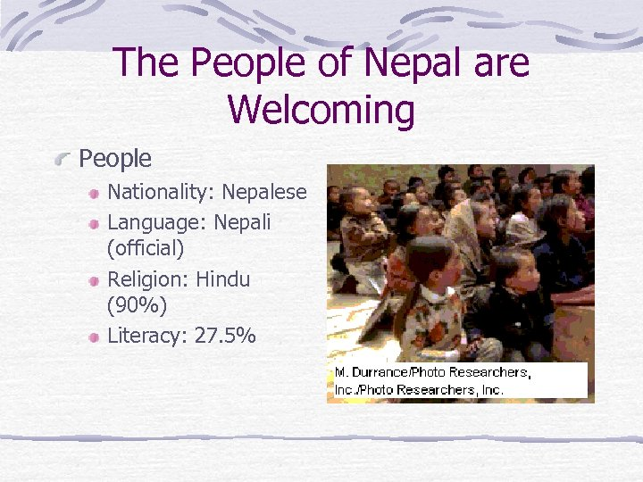 The People of Nepal are Welcoming People Nationality: Nepalese Language: Nepali (official) Religion: Hindu