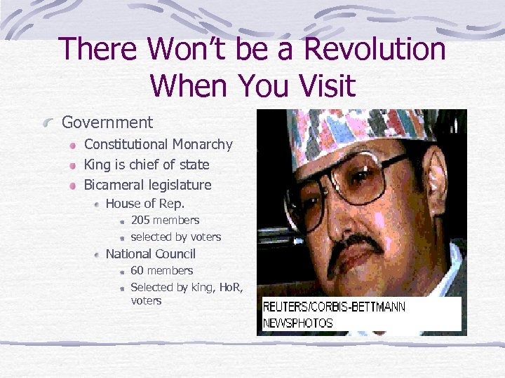 There Won't be a Revolution When You Visit Government Constitutional Monarchy King is chief
