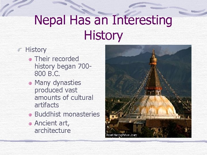 Nepal Has an Interesting History Their recorded history began 700800 B. C. Many dynasties