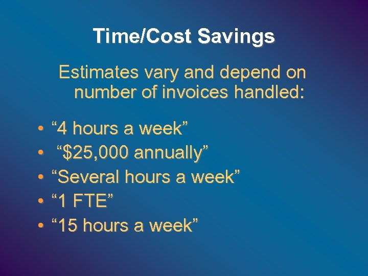 Time/Cost Savings Estimates vary and depend on number of invoices handled: • • •
