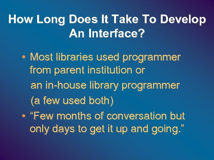 How Long Does It Take To Develop An Interface? • Most libraries used programmer