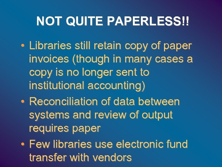 NOT QUITE PAPERLESS!! • Libraries still retain copy of paper invoices (though in many