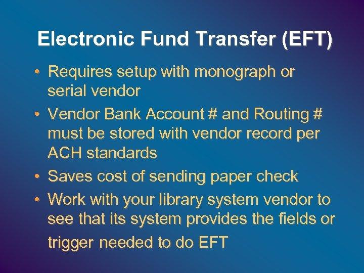 Electronic Fund Transfer (EFT) • Requires setup with monograph or serial vendor • Vendor