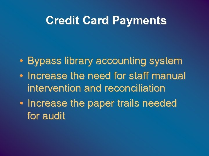 Credit Card Payments • Bypass library accounting system • Increase the need for staff