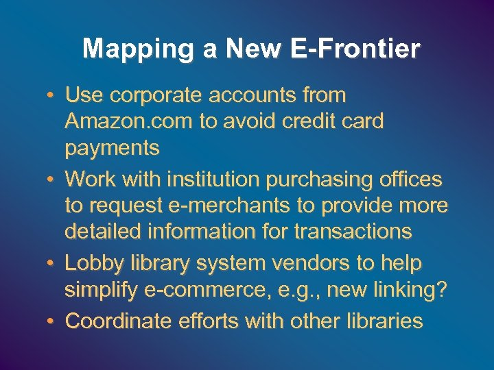 Mapping a New E-Frontier • Use corporate accounts from Amazon. com to avoid credit