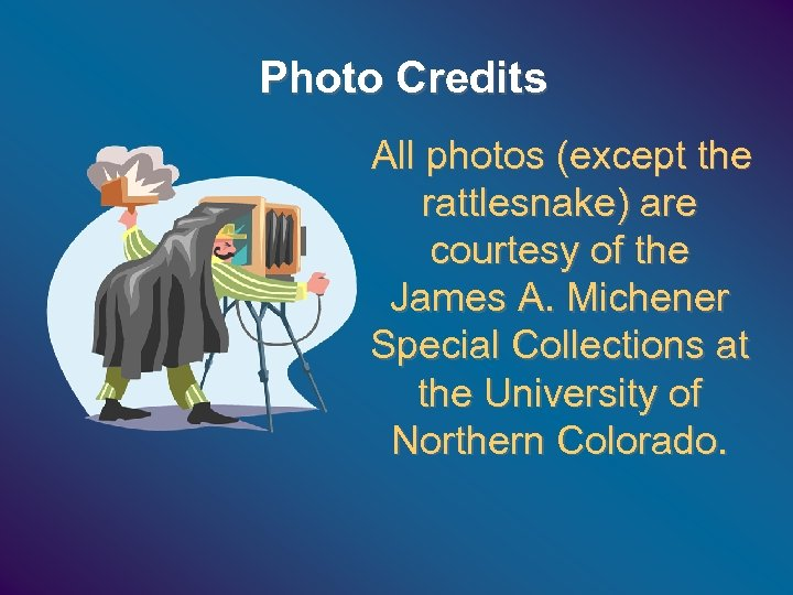Photo Credits All photos (except the rattlesnake) are courtesy of the James A. Michener