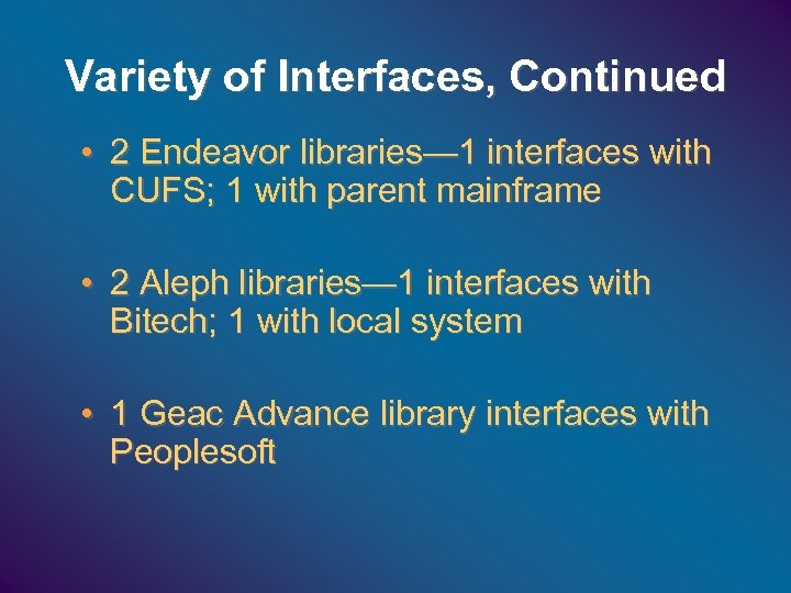 Variety of Interfaces, Continued • 2 Endeavor libraries— 1 interfaces with CUFS; 1 with