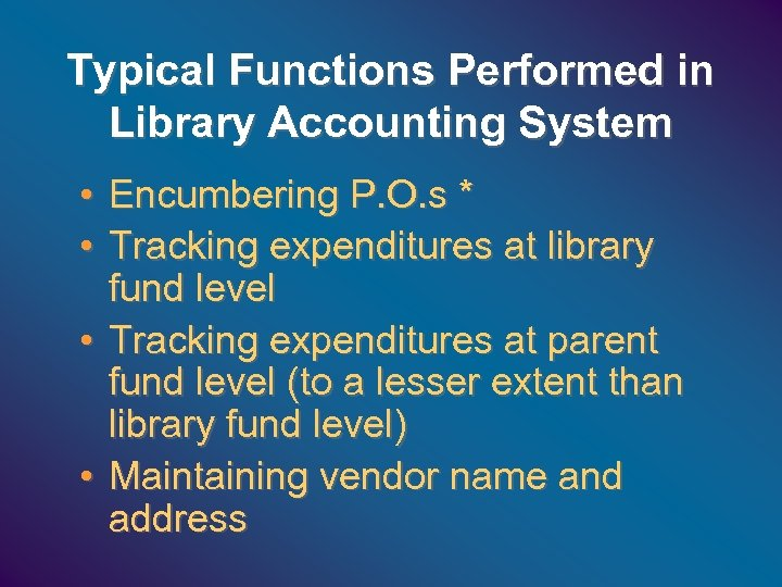 Typical Functions Performed in Library Accounting System • Encumbering P. O. s * •