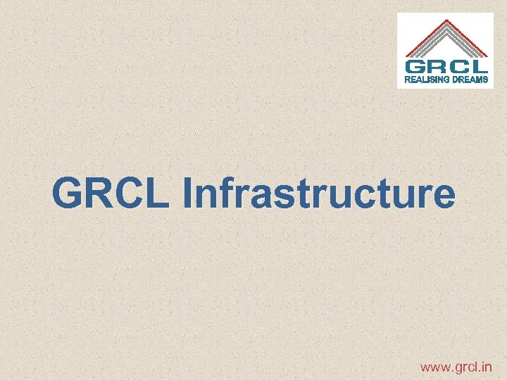 GRCL Infrastructure www. grcl. in