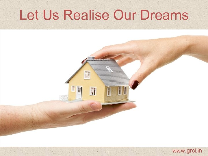 Let Us Realise Our Dreams www. grcl. in