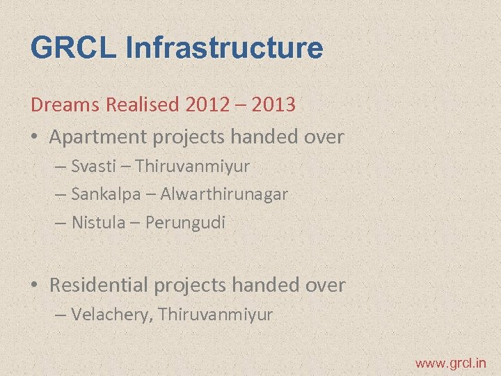 GRCL Infrastructure Dreams Realised 2012 – 2013 • Apartment projects handed over – Svasti