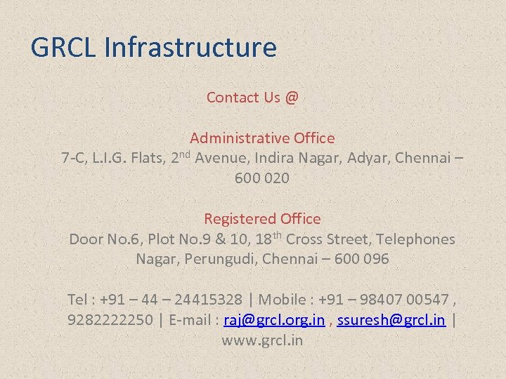 GRCL Infrastructure Contact Us @ Administrative Office 7 -C, L. I. G. Flats, 2