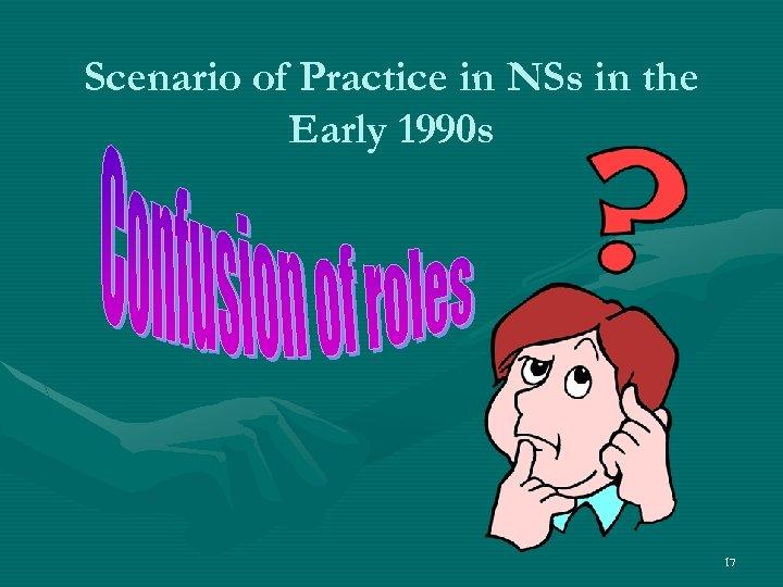 Scenario of Practice in NSs in the Early 1990 s 17