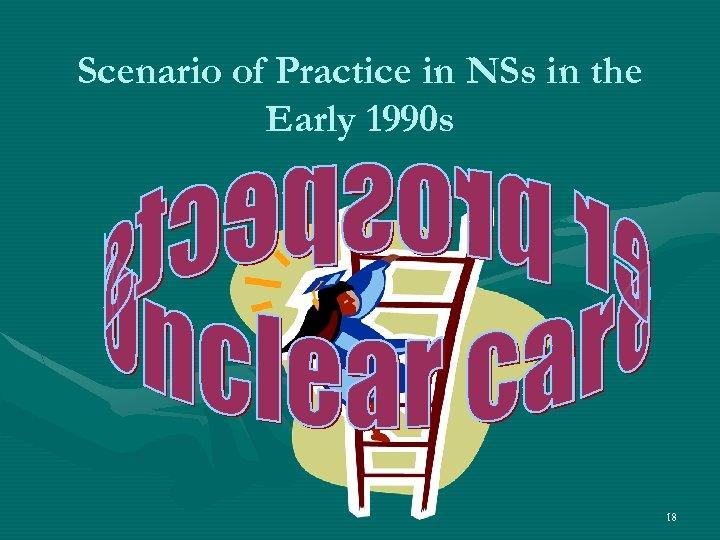 Scenario of Practice in NSs in the Early 1990 s 18