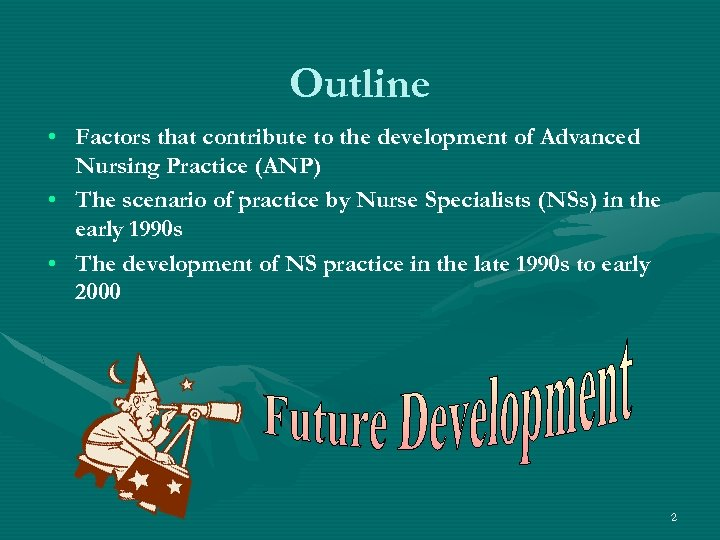 Outline • Factors that contribute to the development of Advanced Nursing Practice (ANP) •