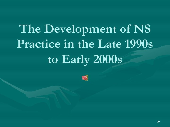 The Development of NS Practice in the Late 1990 s to Early 2000 s