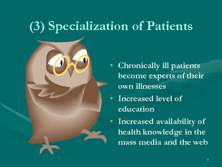 (3) Specialization of Patients • Chronically ill patients become experts of their own illnesses