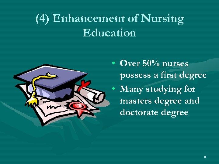 (4) Enhancement of Nursing Education • Over 50% nurses possess a first degree •